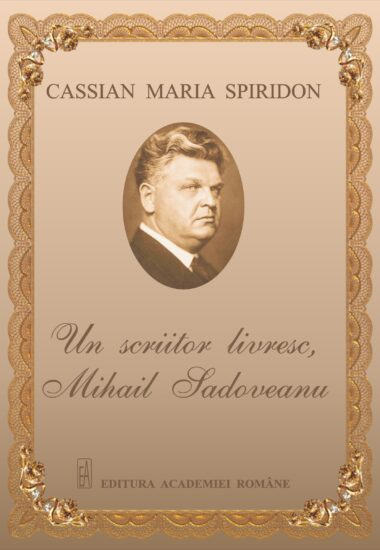 Un Scriitor livresc Mihail Sadoveanu - Cassian Maria